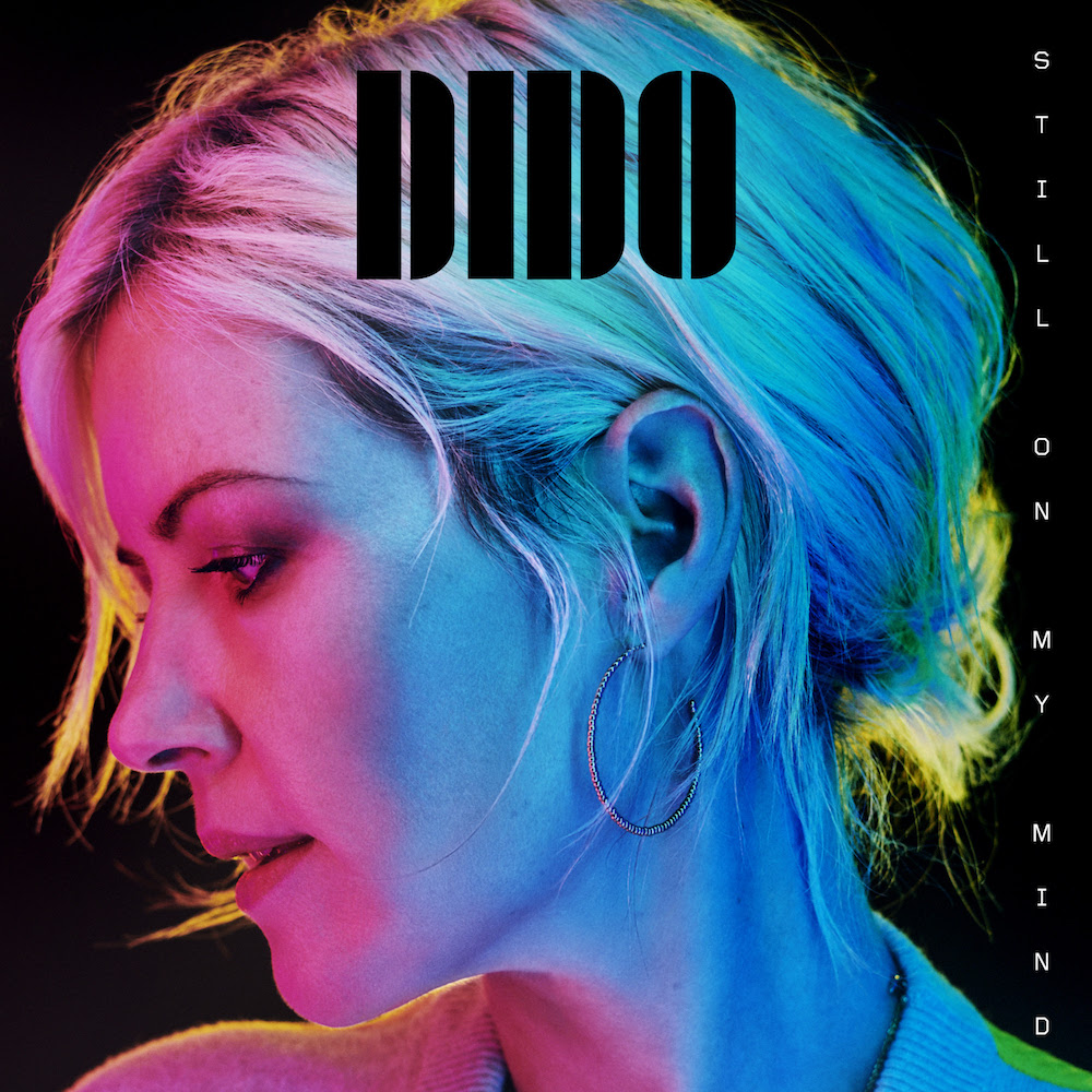 still on my mind dido album Dido on Her Big Return and the Freedom of Now