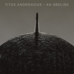 Titus Andronicus - An Obelisk