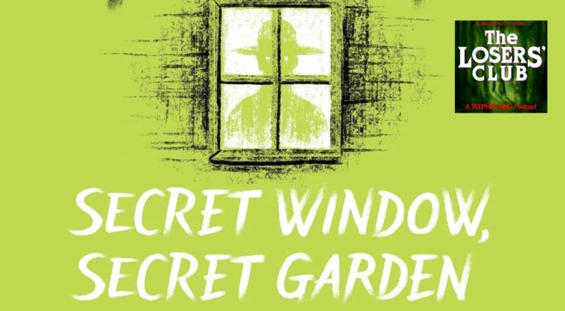 Secret Window Secret Garden The Losers Club Podcast