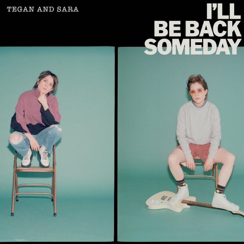 Tegan and Sara promise Ill Be Back Someday on new song: Stream