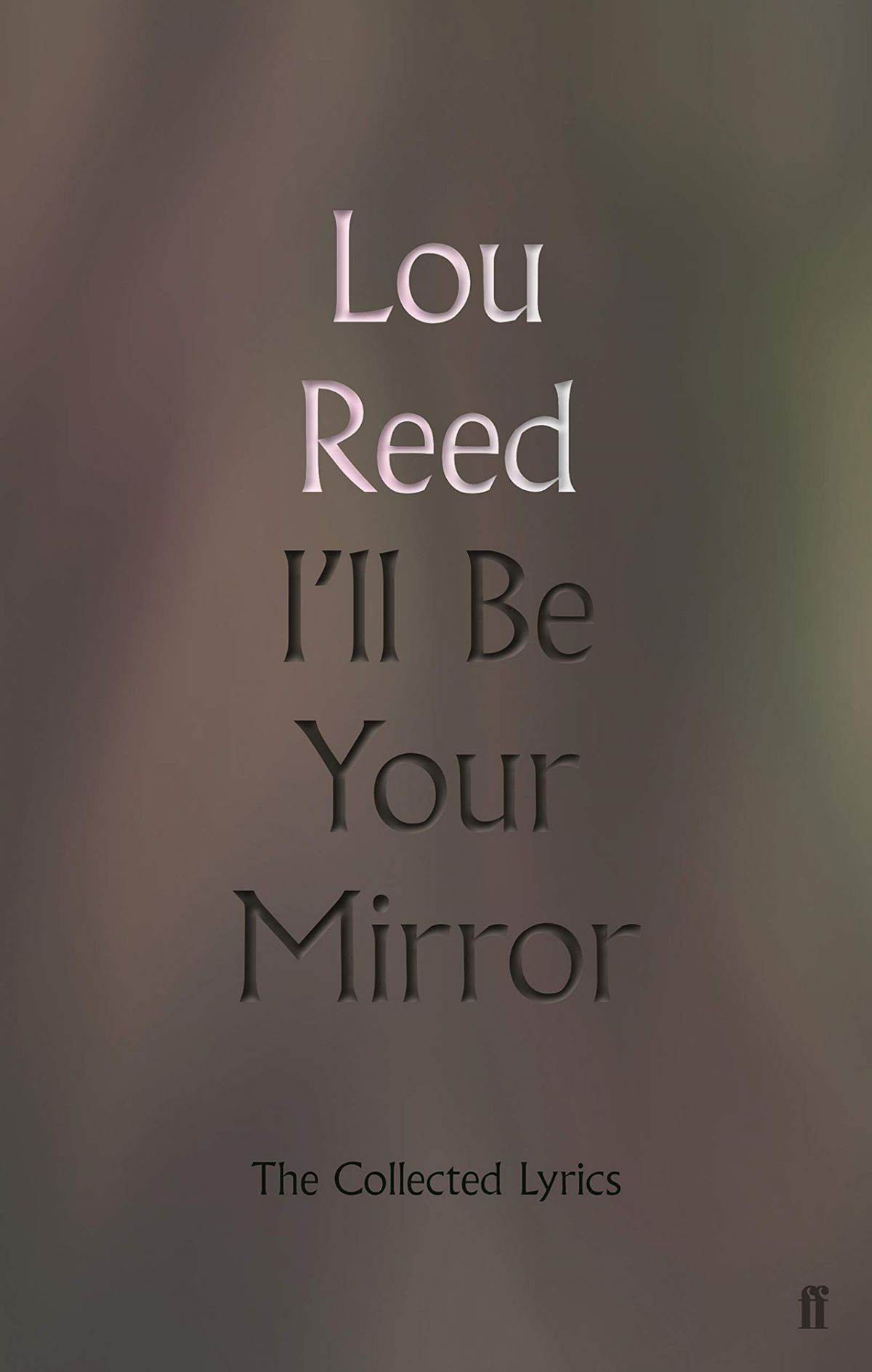 Lou Reed I'll Be Your Mirror The Collected Lyrics book cover