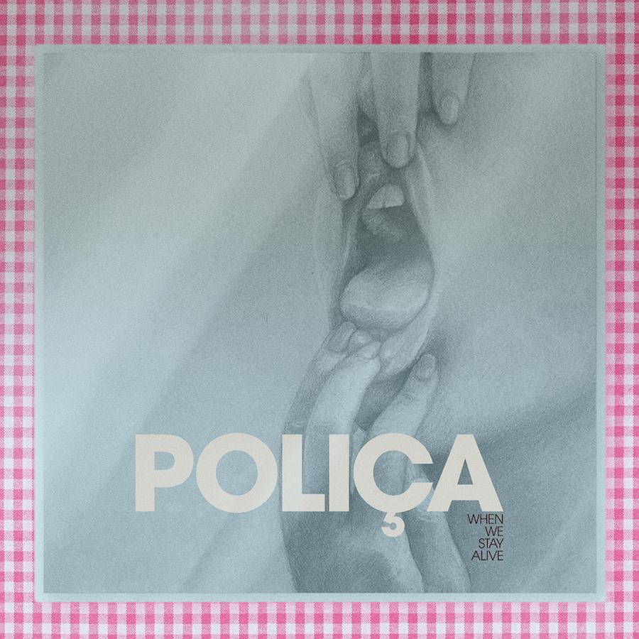 POLICA when we stay alive album artwork Poliça announce new album When We Stay Alive, share Driving: Stream