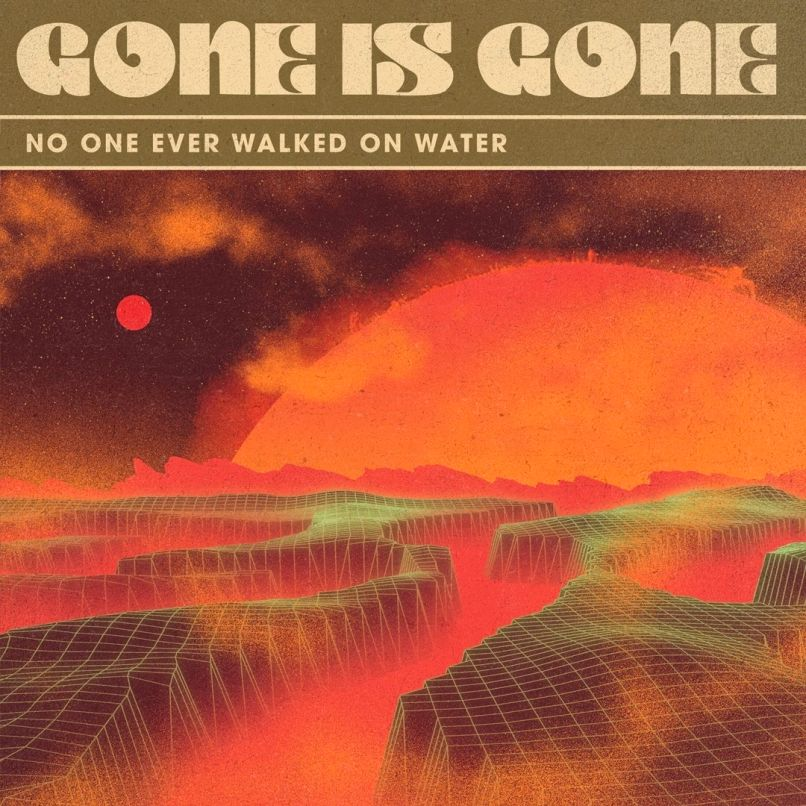 Gone Is Gone - No One Ever Walked on Water