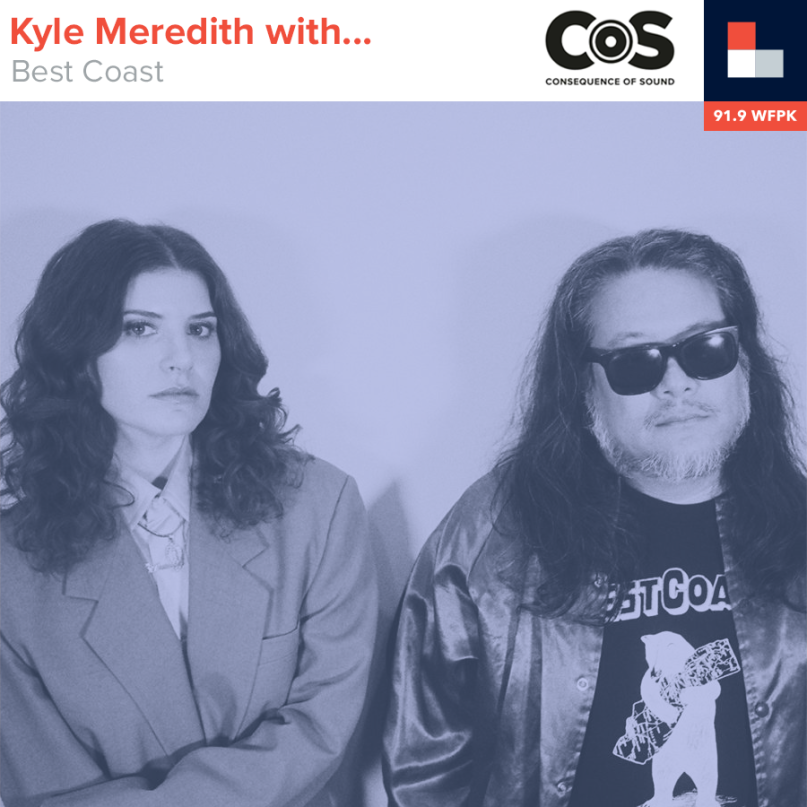 Kyle Meredith With... Best Coast