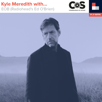 Kyle Meredith With... Ed O'Brien
