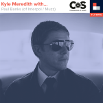 Kyle Meredith With... Paul Banks