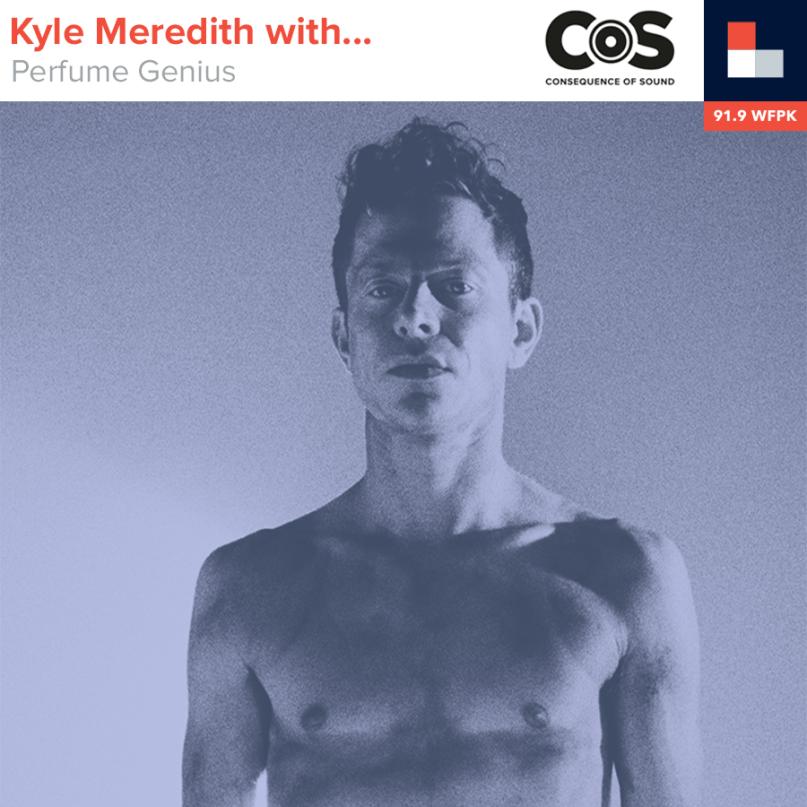 Kyle Meredith With... Perfume Genius