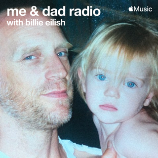 me and dad radio with billie eilish Billie Eilish and Her Father Launch me & dad radio on Apple Music