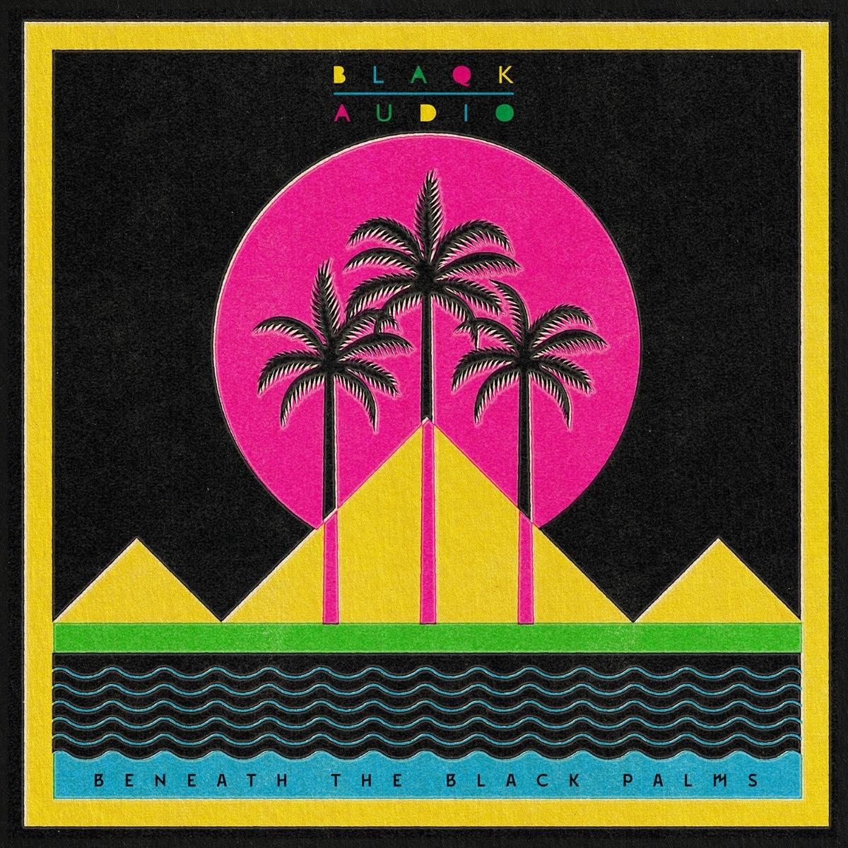 Blaqk Audio Beneath the Black Palms full album cover