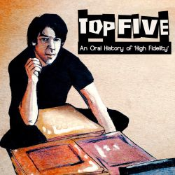 Top Five: An Oral History of High Fidelity