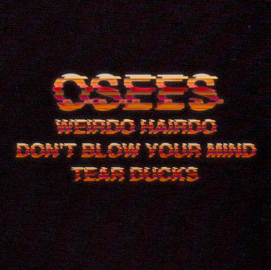 Osees Weirdo Hairdo Oh Sees (as Osees) Announce New EP Weirdo Hairdo