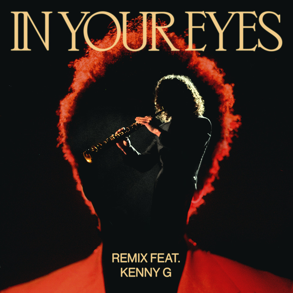 the weeknd kenny g remix cover art The Weeknd Officially Releases Saxy New In Your Eyes Remix Featuring Kenny G: Stream