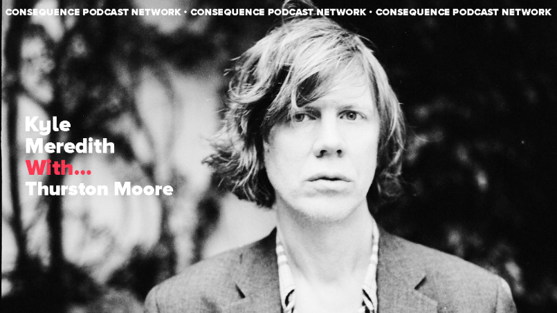 Kyle Meredith With... Thurston Moore