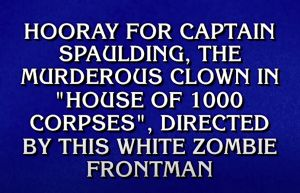 Rob Zombie Jeopardy Clue